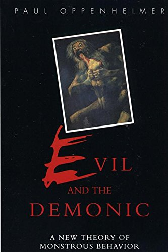 Evil and the Demonic: A Theory of Monstrous Behavior: A New Theory of Monstrous Behavior