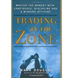 [ Trading in the Zone: Master the Market with Confidence, Discipline and a Winning Attitude By Douglas, Mark ( Author ) Hardcover 2001 ]