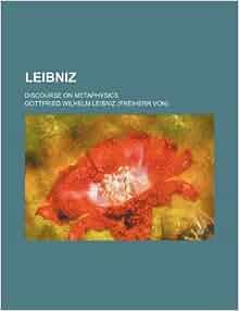 discourse on metaphysics by leibniz essay Leibniz discourse on metaphysics and other essays sparknotes student life is the best life essay - duration: 1:17 игорь.