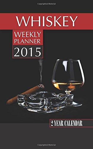 Whiskey Weekly Planner 2015: 2 Year Calendar by James Bates
