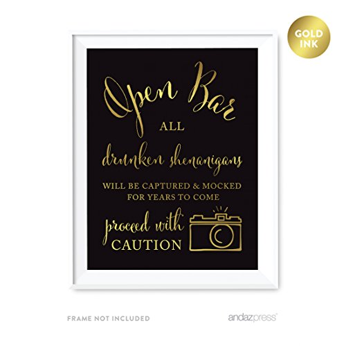 Andaz Press Wedding Party Signs, Black and Metallic Gold Ink, 8.5x11-inch, Open Bar All Drunken Shenanigans Will be Captured and Mocked For Years to Come Proceed with Caution Sign, 1-Pack
