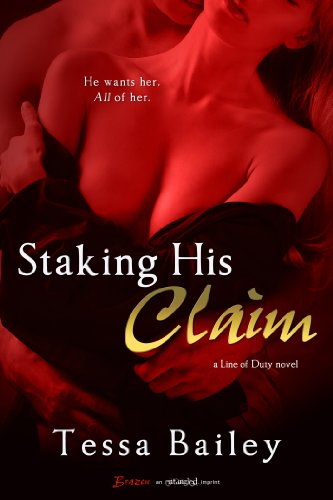 Staking His Claim (A Line of Duty Novel) (Entangled Brazen) by Tessa Bailey