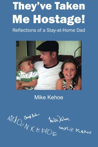 They've Taken Me Hostage!: Reflections of a Stay-at-Home-Dad (Black & White)