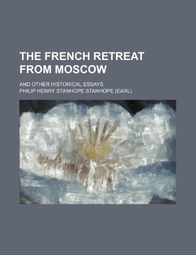The French Retreat From Moscow; And Other Historical Essays