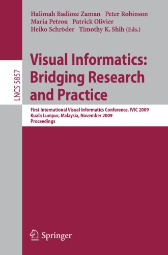 Visual Informatics: Bridging Research and Practice: First International Visual Informatics Conference, IVIC 2009 Kuala Lumpur, Malaysia, November ... Vision, Pattern Recognition, and Graphics)