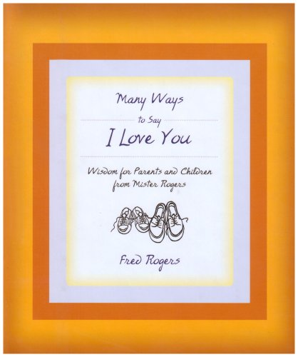 Many Ways to Say I Love You: Wisdom for Parents and Children from Mister Rogers (Mister Rogers Parenting Book compare prices)