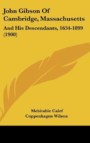 John Gibson of Cambridge, Massachusetts: And His Descendants, 1634-1899 (1900)