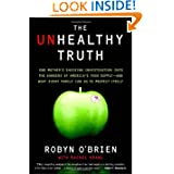 The Unhealthy Truth: One Mother's Shocking Investigation into the Dangers of America's Food Supply-- and What ...