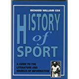 History of Sport: A Guide to the Literature and Sources of Informationby R.W. Cox
