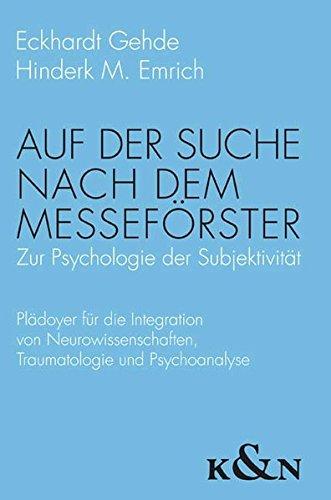 Buch: Auf der Suche nach dem Messeförster - Zur Psychologie der Subjektivität. Plädoyer für die Integration von Neurowissenschaften, Traumatologie und Psychoanalyse von Eckhardt Gehde, Hinderk M. Emrich
