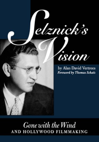 Selznick's Vision: Gone with the Wind and Hollywood Filmmaking (Texas Film Studies Series)