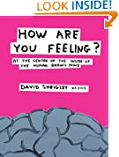 How Are You Feeling?: At the Centre of the Inside of The Human Brain?s Mind