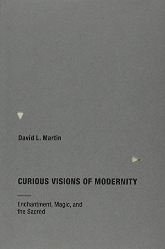 Curious Visions of Modernity: Enchantment, Magic, and the Sacred (MIT Press)