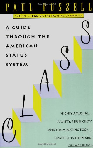 Class: A Guide Through the American Status System: Paul Fussell: 9780671792251: Amazon.com: Books