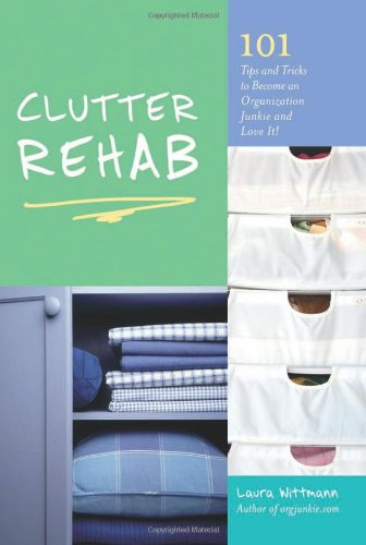 Clutter Rehab: 101 Tips And Tricks To Become An Organization Junkie And Love It! front-445043