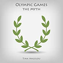 Olympic Games - The Myth Audiobook by Tina Angelou Narrated by Danae Phelps
