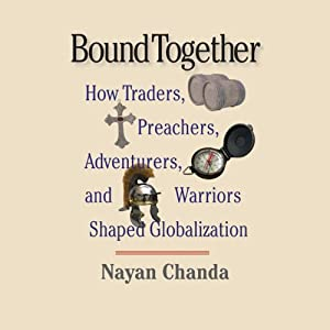 Bound Together: How Traders, Preachers, Adventurers, and Warriors Shaped Globalization | [Nayan Chanda]