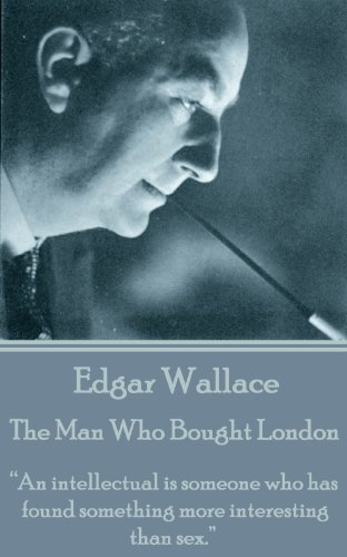 "Edgar Wallace - The man Who Bought London: ""An intellectual is someone who has found something more interesting than sex."""
