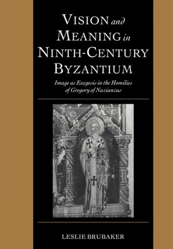 Vision and Meaning in Ninth-Century Byzantium: Image as Exegesis in the Homilies of Gregory of Nazianzus (Cambridge Studies in Palaeography and Codicology), Leslie Brubaker