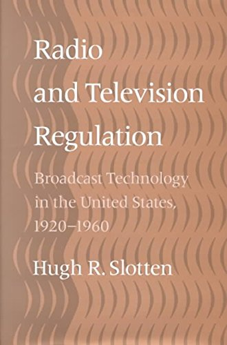 radio-and-television-regulation-broadcast-technology-in-the-united-states-1920-1960-by-hugh-r-slotte
