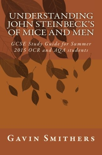 Understanding John Steinbeck's Of Mice and Men: GCSE Study Guide for Summer 2015 OCR and AQA students (Gavin's Guides)