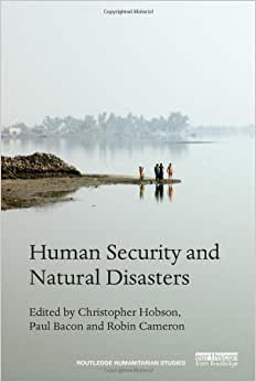 Human Security And Natural Disasters (Routledge Humanitarian Studies)