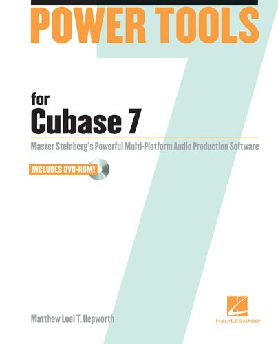 Power Tools for Cubase 7: Master Steinberg's Powerful Multi-Platform Audio Production Software (Power Tools Series)