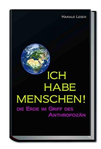 Ich habe Menschen! Die Erde im Griff des Anthropozän das Buch von Harald Lesch - Preise vergleichen & online bestellen