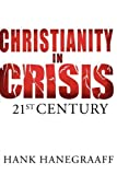 Christianity In Crisis: The 21st Century (0849964598) by Hanegraaff, Hank