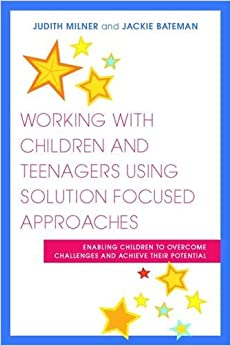 Cover of Working with children and teenagers using solution focused approaches: enabling children to overcome challenges and achieve their potential.