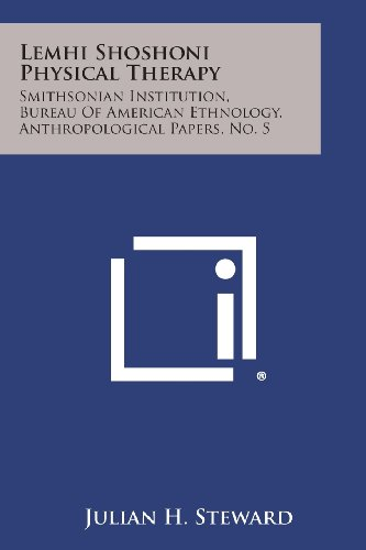 Lemhi Shoshoni Physical Therapy: Smithsonian Institution, Bureau of American Ethnology, Anthropological Papers, No. 5