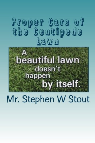 Proper Care of the Centipede Lawn: Grow a Healthy, Plush, Weed and Insect Free Lawn Naturally PDF