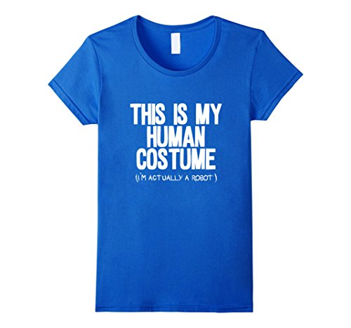 [Women's This is my human costume i'm actually a robot shirt Medium Royal Blue] (Female Robot Costumes)