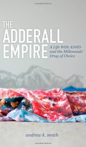The Adderall Empire: A Life With ADHD and the Millennials' Drug of Choice from Morgan James Publishing