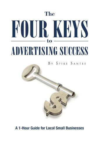 The Four Keys to Advertising Success: A 1-Hour Guide for Small Business Owners
