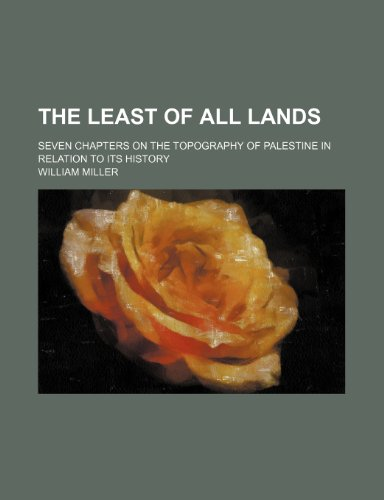 The Least of All Lands; Seven Chapters on the Topography of Palestine in Relation to Its History