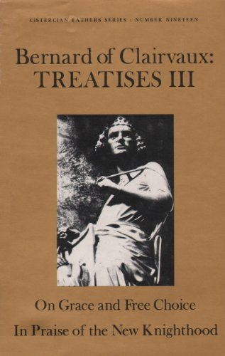 Treatises: On Grace and Free Choice, in Praise of the New Knighthood, Vol. 3(Cistercian Fathers Series)