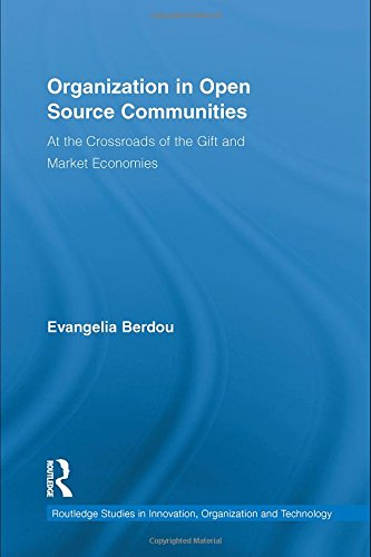 Organization in Open Source Communities: At the Crossroads of the Gift and Market Economies (Routledge Studies in Innova