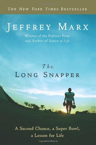 The Long Snapper: A Second Chance, a Super Bowl, a Lesson for Life