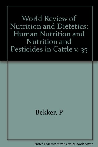 Human Nutrition And Nutrition And Pesticides In Cattle (World Review Of Nutrition And Dietetics, Vol. 35) (V. 35)