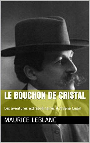 MAURICE LEBLANC - LE BOUCHON DE CRISTAL: Les aventures extraordinaires d´Arsène Lupin (French Edition)