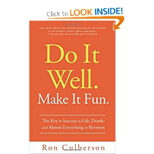 Do It Well. Make It Fun.: The Key to Success in Life, Death, and Almost Everything in Between