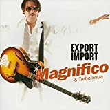 Export/Import - Magnifico & Turbolentza
