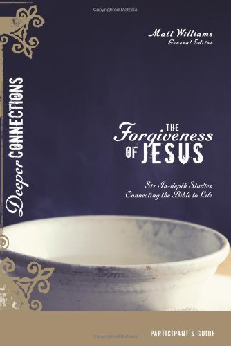 The Forgiveness of Jesus Participant's Guide: Six In-depth Studies Connecting the Bible to Life (Deeper Connections)