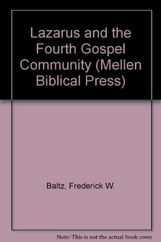 Lazarus and the Fourth Gospel Community (Mellen Biblical Press Series): Frederick W. Baltz: 9780773424289: Amazon.com: Books