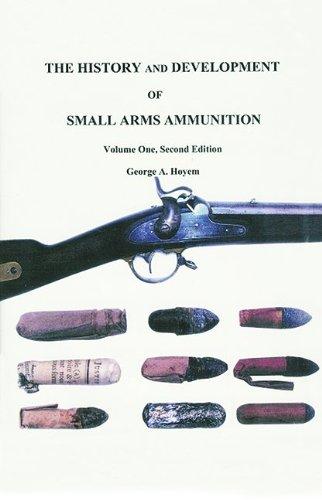 History & Development Of Small Arms Ammunition, Vol. 1: Martial Long Arms: Flintlock through Rimfire