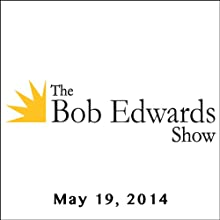 The Bob Edwards Show, Sam Kean and Roz Chast, May 19, 2014  by Bob Edwards Narrated by Bob Edwards