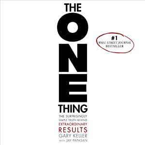 The ONE Thing: The Surprisingly Simple Truth Behind Extraordinary Results | [Gary Keller, Jay Papasan]