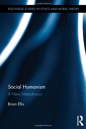 Social Humanism: A New Metaphysics (Routledge Studies in Ethics and Moral Theory)