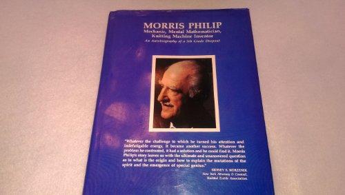 morris-philip-mechanic-mental-mathematician-knitting-machine-inventor-an-autobiography-of-a-5th-grad
